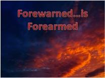 """""""Forewarned is forearmed """""""